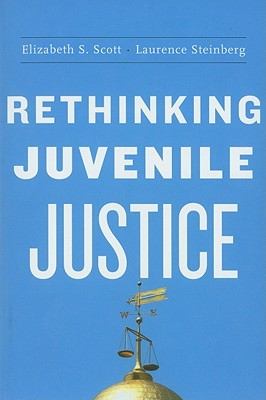 Rethinking Juvenile Justice By Scott, Elizabeth S./ Steinberg, Laurence