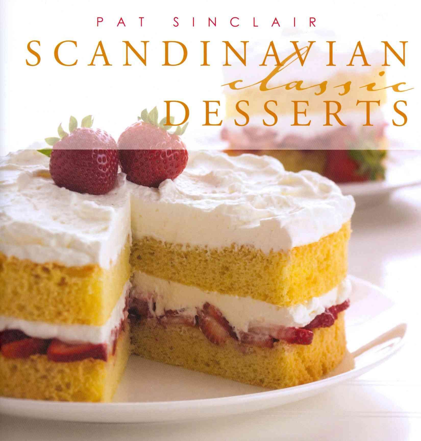 Scandinavian Classic Desserts By Sinclair, Pat/ Butkowski, Joel (PHT)